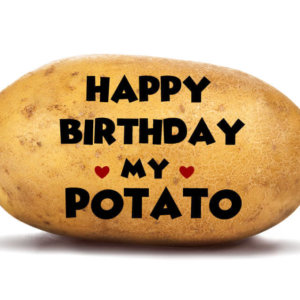 Happy Birthday My Potato