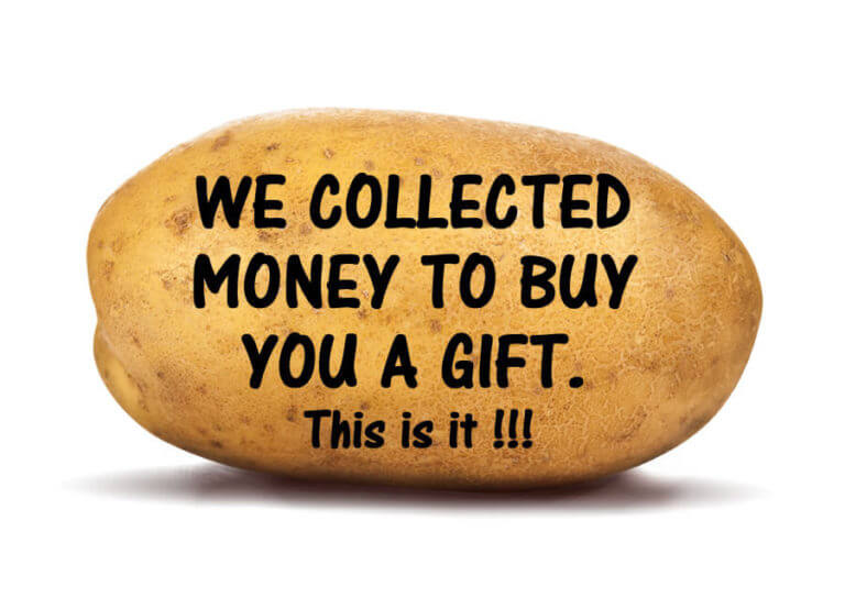 We Collected Money to buy you a gift potato