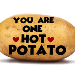 You are one hot potato